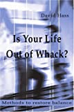 Is Your Life Out of Whack?, David Hass, 0595218040