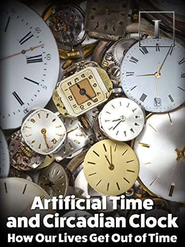 Artificial Time And Circadian Clock   How Our Lives Get Out Of Time