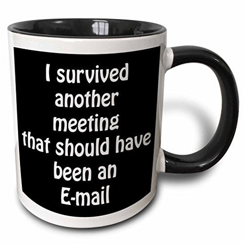 3dRose 218472_4 I I Survived Another Meeting That Should Have Been An Email Mug 11 oz Black from 3dRose