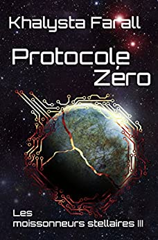 Protocole Zéro (Les moissonneurs stellaires t. 3) (French Edition) by [Farall, Khalysta]