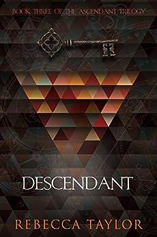 Descendant (Ascendant Trilogy Book 3) by [Taylor, Rebecca]