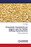 img - for Enzymatic treatments on pigeon pea for better milling characteristics: Milling of pigeon pea by Sangani, V. P., Patel, N. C. (2013) Paperback book / textbook / text book