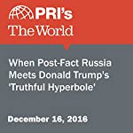 When Post-Fact Russia Meets Donald Trump's 'Truthful Hyperbole' | Charles Maynes