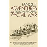 Famous Adventures and Prison Escapes of the Civil War (Illustrated)