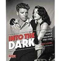 Into the Dark (Turner Classic Movies): The Hidden World of Film Noir, 1941-1950