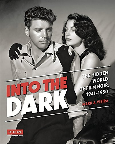 Into the Dark: The Hidden World of Film Noir, 1941-1950 (Turner Classic Movies)
