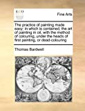 The Practice of Painting Made Easy, Thomas Bardwell, 117147749X