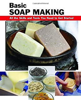 Basic Soap Making: All the Skills and Tools You Need to Get Started (How To Basics) (How To Basic Series) by [Letcavage, Elizabeth]