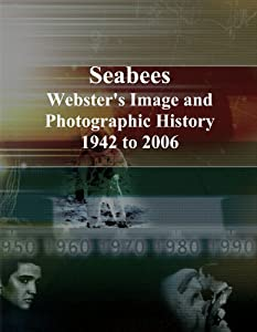 Seabees: Webster's Image and Photographic History, 1942 to 2006 by ICON Group International, Inc.