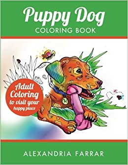 Amazon Puppy Dog Coloring Book Adult To Visit Your Happy Place Good Clean Books Volume 2 9781548148195 Alexandria Farrar