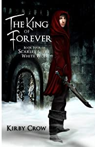 The King of Forever: Book Four of Scarlet and the White Wolf (Volume 4)