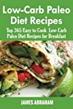 Low-Carb Paleo Diet Recipes: Top 365 Easy to Cook Low-Carb Paleo Recipes for Breakfast (Volume 1)