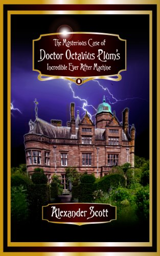 (The Mysterious Case of Doctor Octavius Plum's Incredible Ever After Machine)