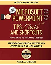 Microsoft PowerPoint 2016 2013 2010 2007 Tips Tricks and Shortcuts (Black & White Version): Presentations, Special Effects and Animations in 25 Mini-Lessons