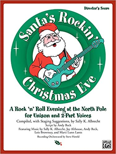 Book Santa's Rockin' Christmas Eve: A Rock 'n Roll Evening at the North Pole for Unison and 2-Part Voices (Director's Score), Score