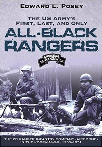 Book The US Army's First, Last, and Only All-Black Rangers: The 2D Ranger Infantry Company (Airborne) in the Korean War, 1950-1951