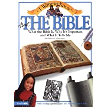 I Want to Know about the Bible: What the Bible Is, Why It's Important, and What It Tells Me