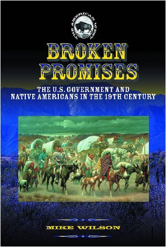 Broken Promises: The U.S. Government and Native Americans in the 19th Century (The American West)