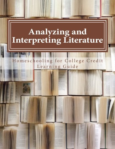 Analyzing and Interpreting Literature (Homeschooling for College Credit Learning Guide)