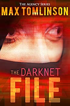 The Darknet File (The Agency Series Book 2) by [Tomlinson, Max]