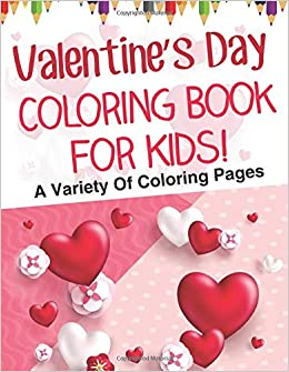 Valentine\'s Day Coloring Book For Kids! A Variety Of ...