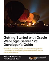 Getting Started with Oracle WebLogic Server 12c: Developer's Guide