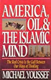 America, Oil, & the Islamic Mind: The Real Crisis Is the Gulf Between Our Ways of Thinking
