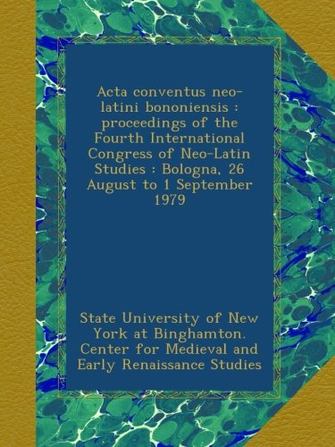 Download Acta conventus neo-latini bononiensis : proceedings of the Fourth International Congress of Neo-Latin Studies : Bologna, 26 August to 1 September 1979 pdf