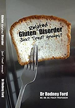 Gluten Related Disorder. Sick? Tired? Grumpy?: We are all at risk from gluten: any person, any symptom, any time by [Ford, Rodney]