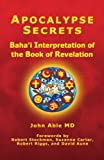 Apocalypse Secrets: Baha'i Interpretation of the Book of Revelation, John Able, 1456443623