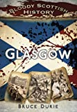 Bloody Scottish History, Bruce Durie, 0752482890