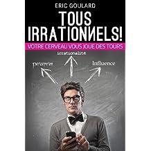 Tous Irrationnels! Votre cerveau vous joue des tours (Communication Non Verbale) (French Edition)