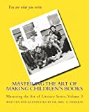 Mastering the Art of Making Children's Books, Dr. Meg G. DeMakas, 146098529X