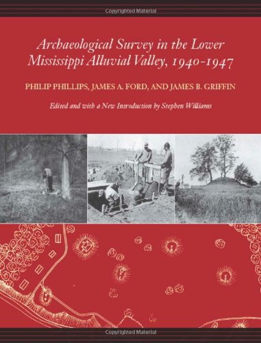 Archaeological Survey in the Lower Mississippi Alluvial Valley 1940-1947 (Classics Southeast Archaeology)