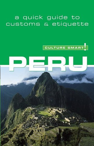 Culture Smart! Peru (Culture Smart! The Essential Guide to Customs & Culture)