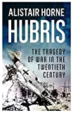 img - for Hubris: The Tragedy of War in the Twentieth Century by Sir Alistair Horne CBE (2015-09-03) book / textbook / text book