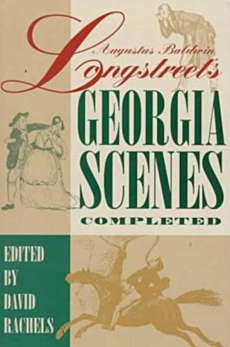 Augustus Baldwin Longstreet's Georgia Scenes Completed: A Scholarly Text