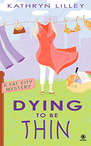 Dying to Be Thin: A Fat City Mystery