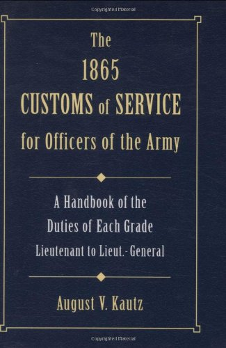 Books : The 1865 Customs of Service for Officers in the Army: Showing Specific Duties of Each Grade - Lieutenant to Lieut.-General (Stackpole Military History Series)
