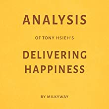 Analysis of Tony Hsieh's Delivering Happiness - by Milkyway Audiobook by  Milkyway Media Narrated by Sam Scholl