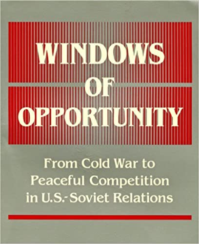 Book Windows of Opportunity: From Cold War to Peaceful Competition in Us-Soviet Relations
