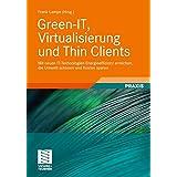 Green-IT, Virtualisierung und Thin Clients: Mit neuen IT-Technologien Energieeffizienz erreichen, die Umwelt schonen und Kosten sparen