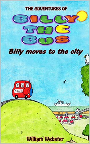 The Adventures of Billy the Bus: Billy Moves to The City por William webster,Paul Meuross