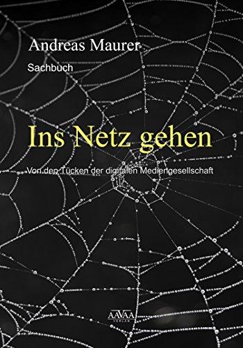 Ins Netz gehen: Von den Tücken der digitalen Mediengesellschaft (German Edition)