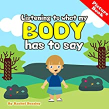 Listening to What My Body Has to Say: A Cute Picture Book Guide to Help Children Understand Sensations and Emotions the Feel So They Can Figure Out What is Needed