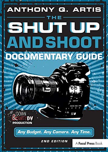 The Shut Up and Shoot Documentary Guide: A Down & Dirty DV Production (Down Dirty Pictures)