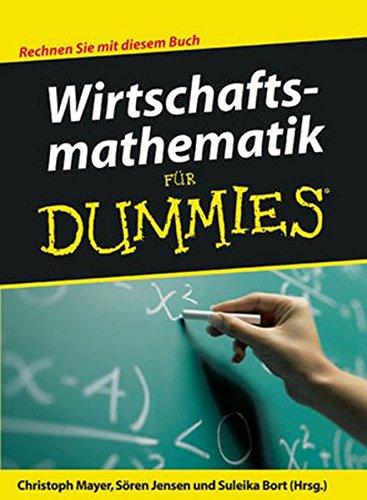 Wirtschaftsmathematik für Dummies Taschenbuch – 4. März 2009 Christoph Mayer Sören Jensen Suleika Bort 3527703756