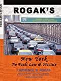 Rogak's New York No Fault Law and Practice, Lawrence Rogak, 0595430260