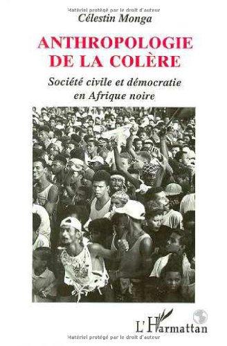 Anthropologie de la colère: Société civile et démocratie en Afrique noire (French Edition)