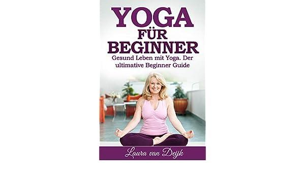 Yoga für Beginner - Einführung in Yoga, Vorbereitung ...